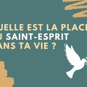 31.05.2020 Quelle place à le Saint-Esprit dans ta vie ?