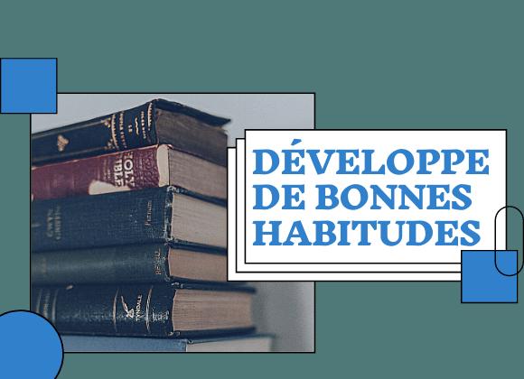 Développe des bonnes habitudes